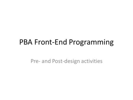 PBA Front-End Programming Pre- and Post-design activities.