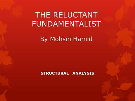 THE RELUCTANT FUNDAMENTALIST STRUCTURAL ANALYSIS By Mohsin Hamid.