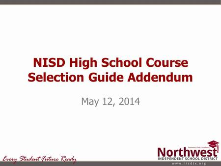 NISD High School Course Selection Guide Addendum May 12, 2014.