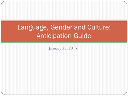 January 28, 2015 Language, Gender and Culture: Anticipation Guide.