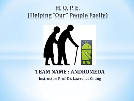 TEAM NAME : ANDROMEDA Instructor: Prof. Dr. Lawrence Chung.