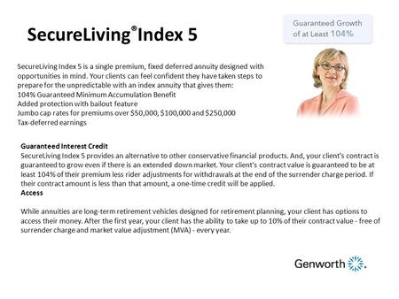 SecureLiving Index 5 is a single premium, fixed deferred annuity designed with opportunities in mind. Your clients can feel confident they have taken steps.