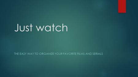 Just watch THE EASY WAY TO ORGANIZE YOUR FAVORITE FILMS AND SERIALS.
