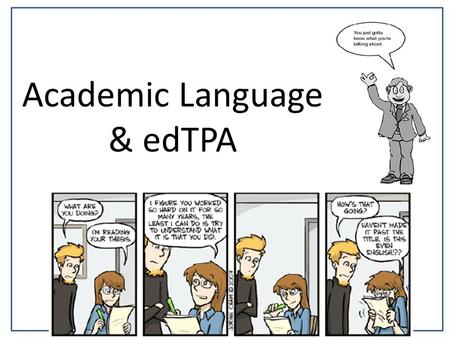 Academic Language & edTPA. Agenda Planning for effective teaching – edTPA Format/Overview Academic Language.