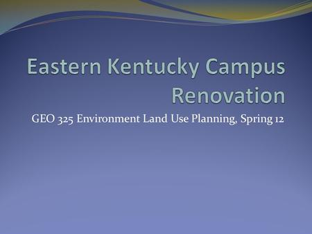 GEO 325 Environment Land Use Planning, Spring 12.