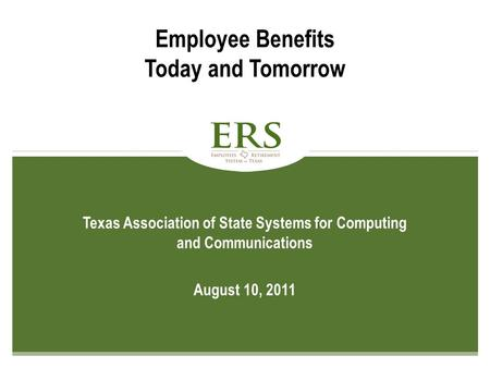 1 Texas Association of State Systems for Computing and Communications August 10, 2011 Employee Benefits Today and Tomorrow.