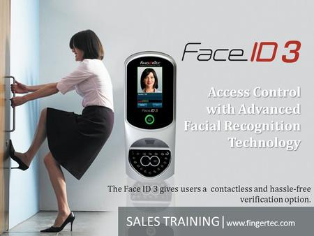 Access Control with Advanced Facial Recognition Technology The Face ID 3 gives users a contactless and hassle-free verification option. SALES TRAINING|