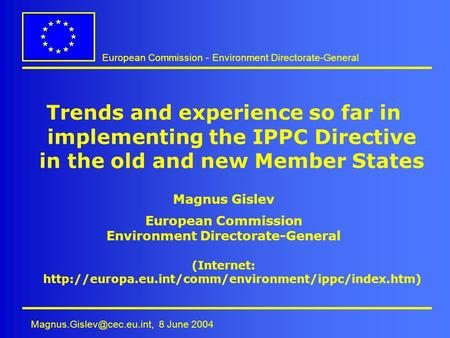 European Commission - Environment Directorate-General 8 June 2004 Trends and experience so far in implementing the IPPC Directive.