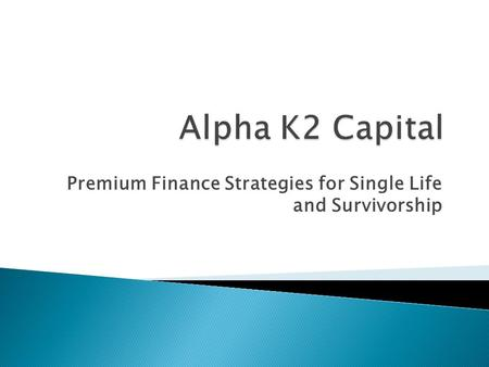Premium Finance Strategies for Single Life and Survivorship.