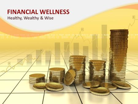 FINANCIAL WELLNESS Healthy, Wealthy & Wise. IN A RECENT REPORT BY THE AMERICAN PSYCHOLOGICAL ASSOCIATION: 8 out of 10 Americans listed money and the economy.