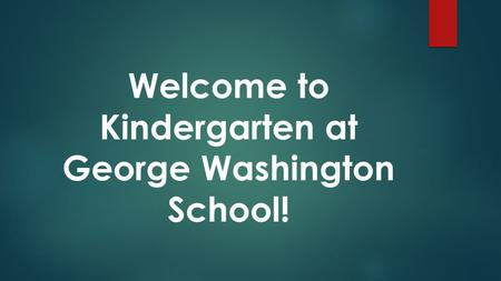 Welcome to Kindergarten at George Washington School!