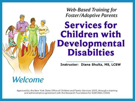 Approved by the New York State Office of Children and Family Services 2005, through a training and administrative agreement with the Research Foundation.