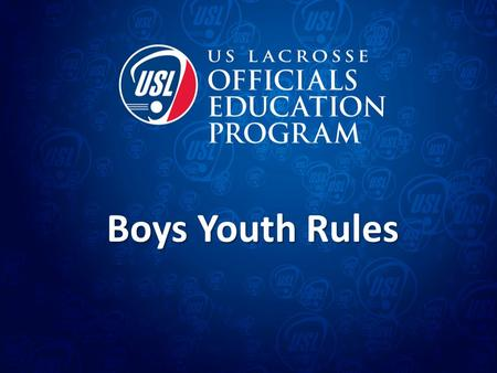 Boys Youth Rules.  The US Lacrosse Boys' Youth lacrosse rules carries the overarching theme of player safety and sportsmanship  The majority of US Lacrosse.
