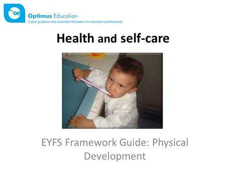 Health and self-care EYFS Framework Guide: Physical Development.