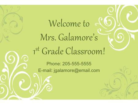 Welcome to Mrs. Galamore's 1 st Grade Classroom! Phone: 205-555-5555
