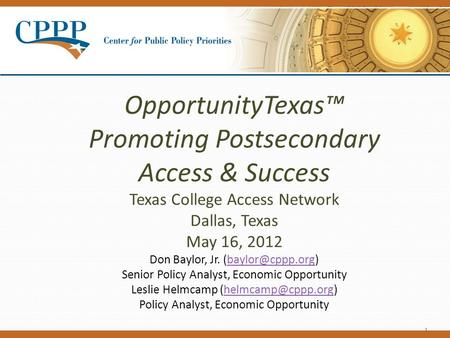 OpportunityTexas™ Promoting Postsecondary Access & Success Texas College Access Network Dallas, Texas May 16, 2012 Don Baylor, Jr. Senior.