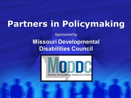 Partners in Policymaking Sponsored by Missouri Developmental Disabilities Council.