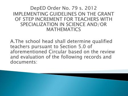 DepED Order No. 79 s. 2012 IMPLEMENTING GUIDELINES ON THE GRANT OF STEP INCREMENT FOR TEACHERS WITH SPECIALIZATION IN SCIENCE AND/OR MATHEMATICS A.The.