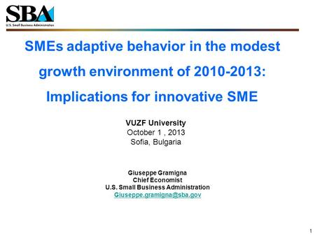 SMEs adaptive behavior in the modest growth environment of 2010-2013: Implications for innovative SME 1 VUZF University October 1, 2013 Sofia, Bulgaria.