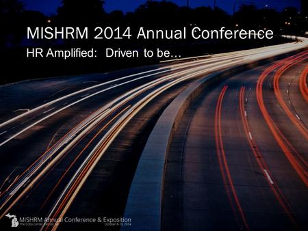 MISHRM 2014 Annual Conference HR Amplified: Driven to be…