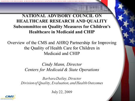 1 NATIONAL ADVISORY COUNCIL ON HEALTHCARE RESEARCH AND QUALITY Subcommittee on Quality Measures for Children's Healthcare in Medicaid and CHIP Overview.