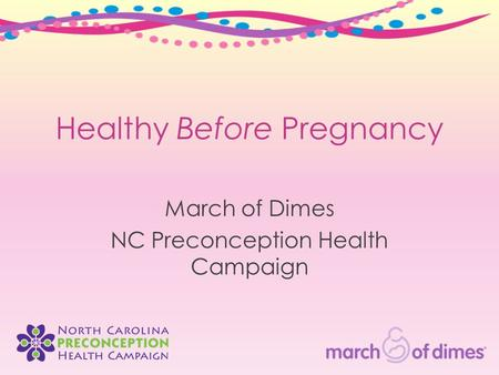 Healthy Before Pregnancy March of Dimes NC Preconception Health Campaign.