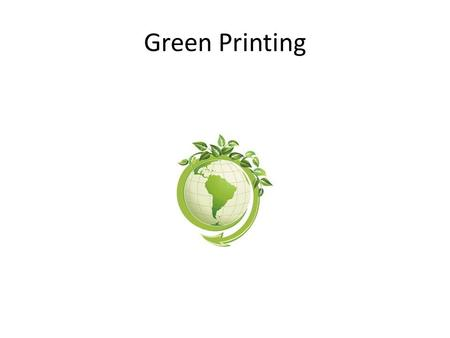 Green Printing. Many companies are looking for a practical way to cut costs while helping the environment. In a tight economy, it is difficult to.