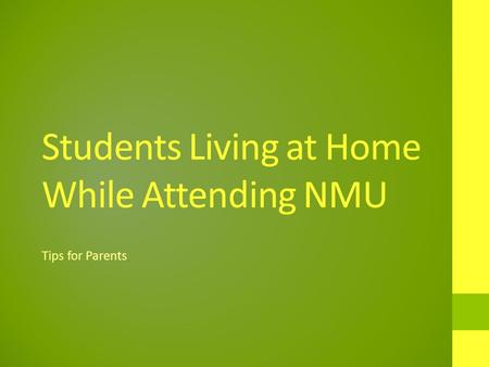 Students Living at Home While Attending NMU Tips for Parents.