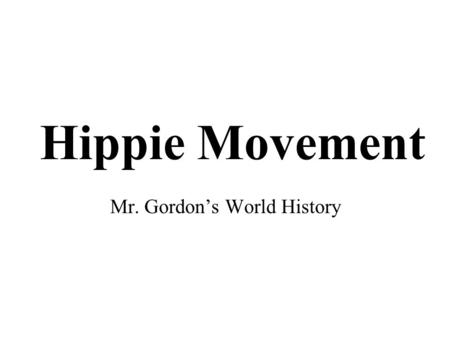 "Hippie Movement Mr. Gordon's World History. ""What's in store for me in the direction that I do not take?"" –Jack Kerouac."
