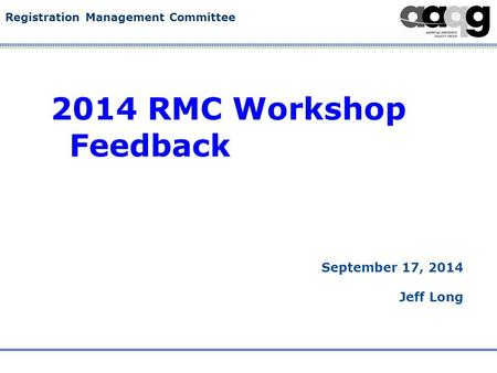 Registration Management Committee 2014 RMC Workshop Feedback September 17, 2014 Jeff Long.