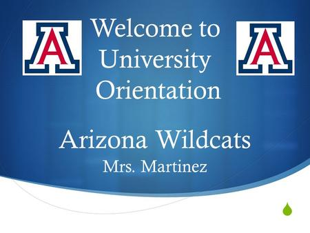  Welcome to University Orientation Arizona Wildcats Mrs. Martinez.