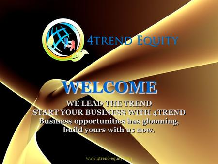 WELCOMEWELCOME WE LEAD THE TREND START YOUR BUSINESS WITH 4TREND Business opportunities has glooming, build yours with us now. WE LEAD THE TREND START.