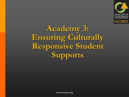 Www.nccrest.org Academy 3: Ensuring Culturally Responsive Student Supports.