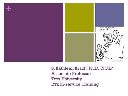 + S. Kathleen Krach, Ph.D., NCSP Associate Professor Troy University RTI: In-service Training.