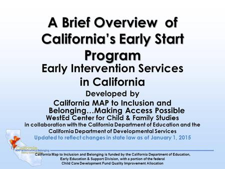 A Brief Overview of California's Early Start Program Early Intervention Services in California Developed by California MAP to Inclusion and Belonging…Making.