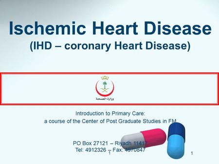 1 1 Ischemic Heart Disease (IHD – coronary Heart Disease) Introduction to Primary Care: a course of the Center of Post Graduate Studies in FM PO Box 27121.