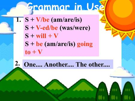 Grammar in Use 1. S + V/be (am/are/is) S + V-ed/be (was/were)
