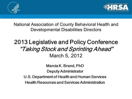 "National Association of County Behavioral Health and Developmental Disabilities Directors 2013 Legislative and Policy Conference ""Taking Stock and Sprinting."