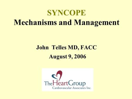 SYNCOPE Mechanisms and Management John Telles MD, FACC August 9, 2006.