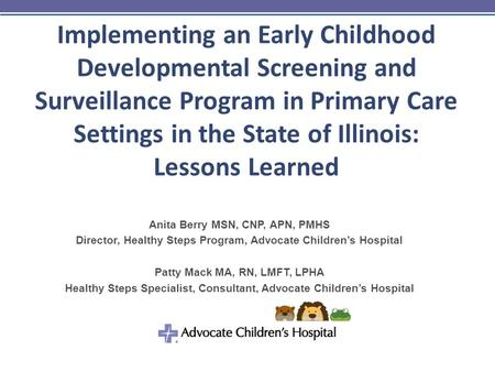 Implementing an Early Childhood Developmental Screening and Surveillance Program in Primary Care Settings in the State of Illinois: Lessons Learned Anita.