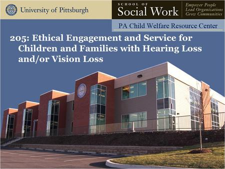 205: Ethical Engagement and Service for Children and Families with Hearing Loss and/or Vision Loss.