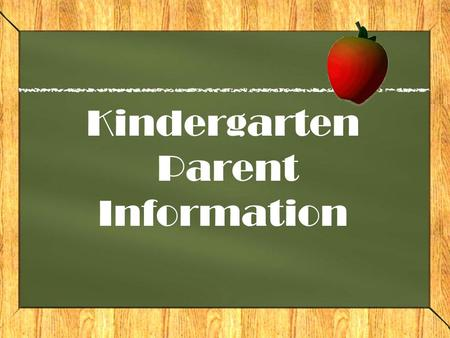 Kindergarten Parent Information. WELCOME!!! This is the beginning of one of the most important milestones of your child's life—the first day of Kindergarten!