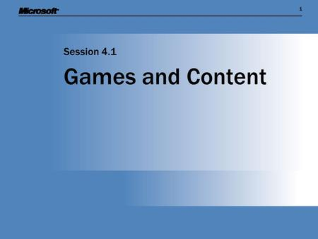 11 Games and Content Session 4.1. Session Overview  Show how games are made up of program code and content  Find out about the content management system.