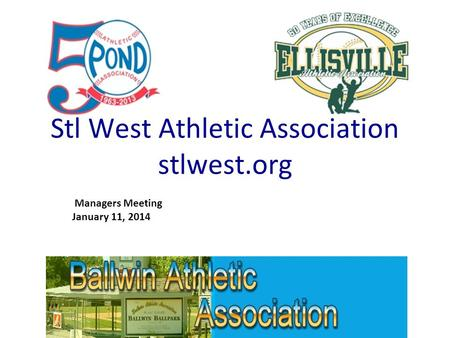Stl West Athletic Association stlwest.org Managers Meeting January 11, 2014.
