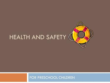 HEALTH AND SAFETY FOR PRESCHOOL CHILDREN. Journal  Discuss a time when you were hurt as a child. What happened, what did it take to get better?