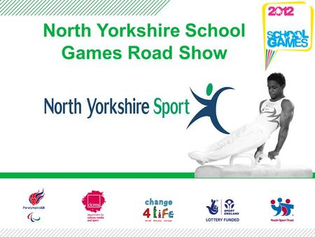 North Yorkshire School Games Road Show. David Ellis – Co-Chair of LOC and Headteacher at York High School Andrew Bayston - Co Chair of LOC and Headteacher.
