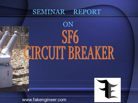 SEMINAR REPORT ON www.fakengineer.com. WHAT IS A CIRCUIT BREAKER? A circuit breaker is an equipment which can  make or break a circuit either manually.