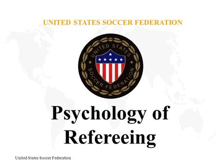 United States Soccer Federation UNITED STATES SOCCER FEDERATION Psychology of Refereeing.
