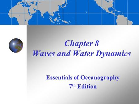 Chapter 8 Waves and Water Dynamics Essentials of Oceanography 7 th Edition.