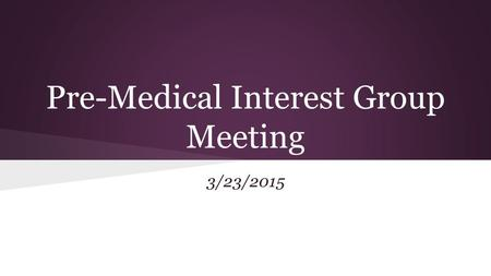 Pre-Medical Interest Group Meeting 3/23/2015. Pre Med Presidents Hannah Taylor- Austin Flick-